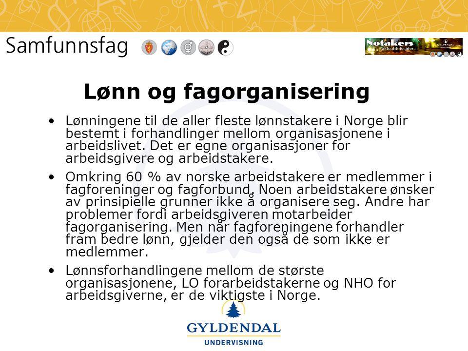 Lønn og fagorganisering •Lønningene til de aller fleste lønnstakere i Norge blir bestemt i forhandlinger mellom organisasjonene i arbeidslivet. Det er