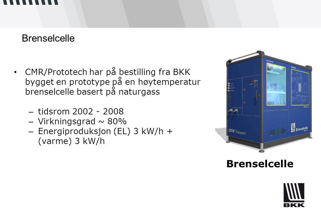 Brenselcelle • CMR/Prototech har på bestilling fra BKK bygget en prototype på en høytemperatur brenselcelle basert på naturgass – tidsrom 2002 - 2008 – Virkningsgrad ~ 80% – Energiproduksjon (EL) 3 kW/h + (varme) 3 kW/h Brenselcelle