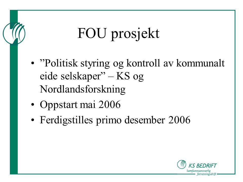 FOU prosjekt • Politisk styring og kontroll av kommunalt eide selskaper – KS og Nordlandsforskning •Oppstart mai 2006 •Ferdigstilles primo desember 2006