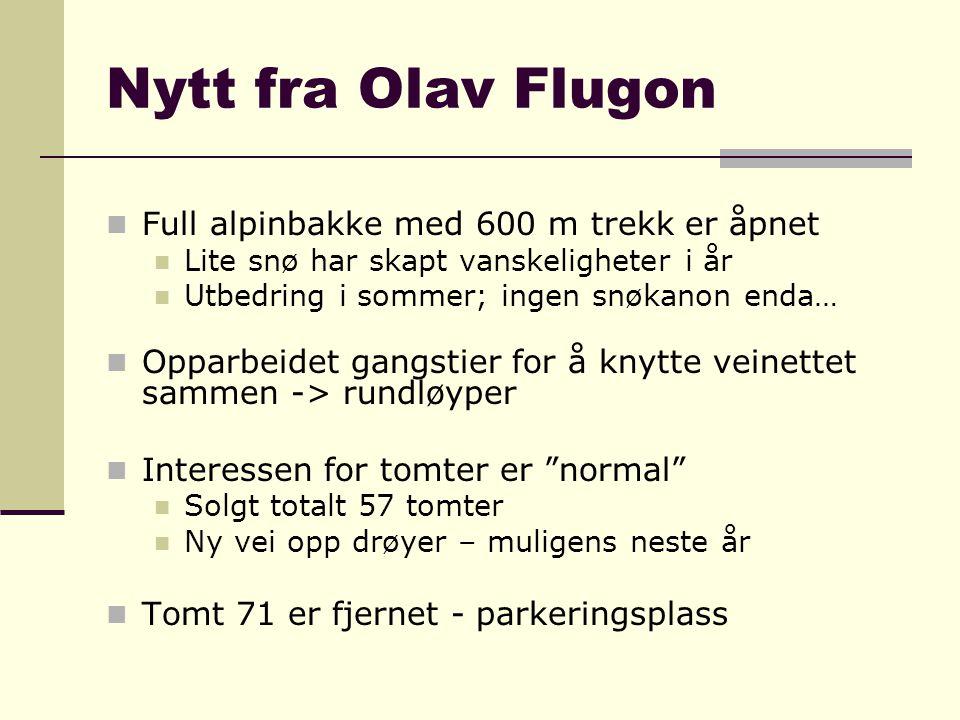 Nytt fra Olav Flugon  Full alpinbakke med 600 m trekk er åpnet  Lite snø har skapt vanskeligheter i år  Utbedring i sommer; ingen snøkanon enda… 