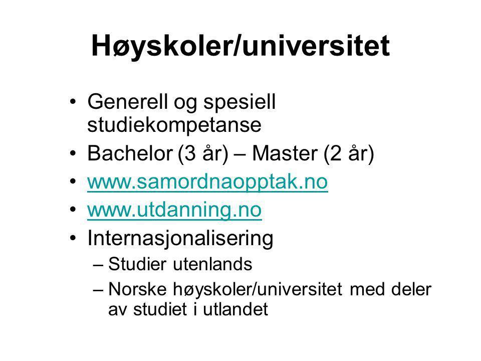 Høyskoler/universitet •Generell og spesiell studiekompetanse •Bachelor (3 år) – Master (2 år) •www.samordnaopptak.nowww.samordnaopptak.no •www.utdanni