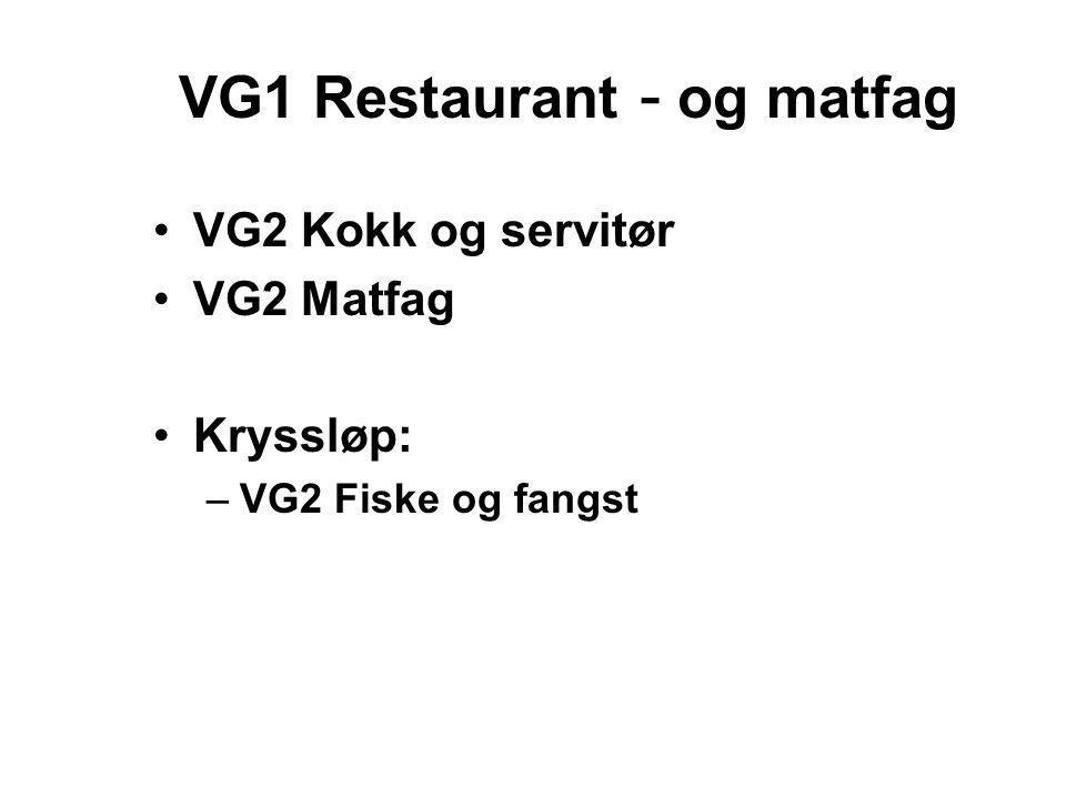 VG1 Restaurant - og matfag •VG2 Kokk og servitør •VG2 Matfag •Kryssløp: –VG2 Fiske og fangst