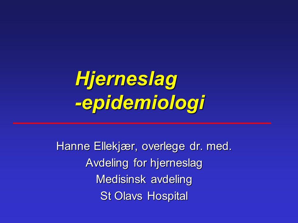 Hjerneslag -epidemiologi Hjerneslag -epidemiologi Hanne Ellekjær, overlege dr. med. Avdeling for hjerneslag Medisinsk avdeling St Olavs Hospital