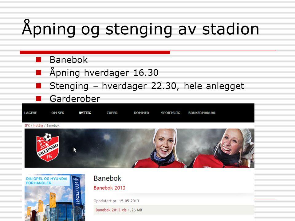 Åpning og stenging av stadion  Banebok  Åpning hverdager 16.30  Stenging – hverdager 22.30, hele anlegget  Garderober