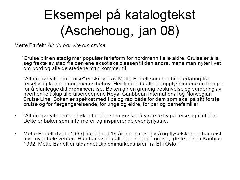 """Eksempel på katalogtekst (Aschehoug, jan 08) Mette Barfelt: Alt du bør vite om cruise """"Cruise blir en stadig mer populær ferieform for nordmenn i alle"""