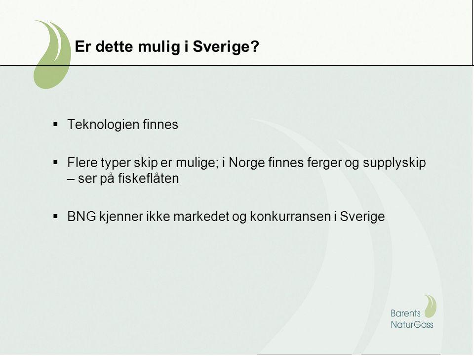 Er dette mulig i Sverige?  Teknologien finnes  Flere typer skip er mulige; i Norge finnes ferger og supplyskip – ser på fiskeflåten  BNG kjenner ik