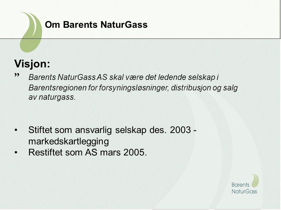 """Om Barents NaturGass Visjon: """" Barents NaturGass AS skal være det ledende selskap i Barentsregionen for forsyningsløsninger, distribusjon og salg av n"""