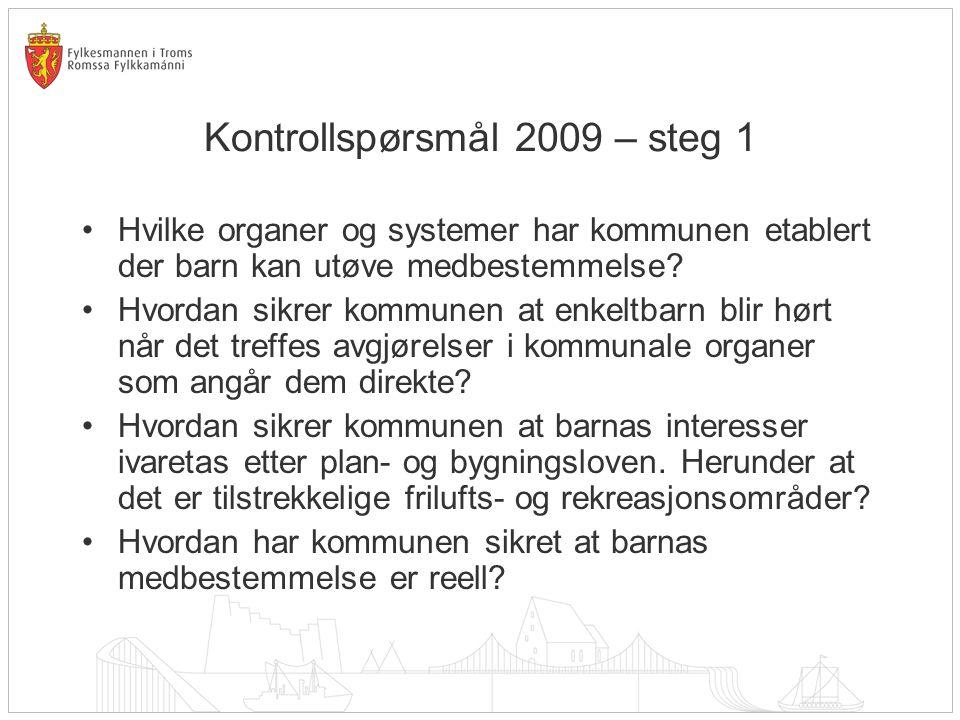 Kontrollspørsmål 2009 – steg 1 •Hvilke organer og systemer har kommunen etablert der barn kan utøve medbestemmelse.