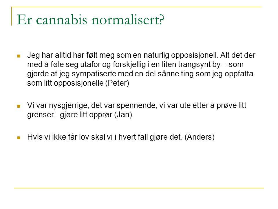 Er cannabis normalisert?  Jeg har alltid har følt meg som en naturlig opposisjonell. Alt det der med å føle seg utafor og forskjellig i en liten tran