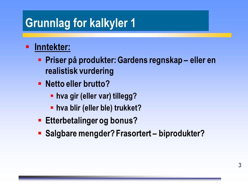 3 Grunnlag for kalkyler 1  Inntekter:  Priser på produkter: Gardens regnskap – eller en realistisk vurdering  Netto eller brutto.