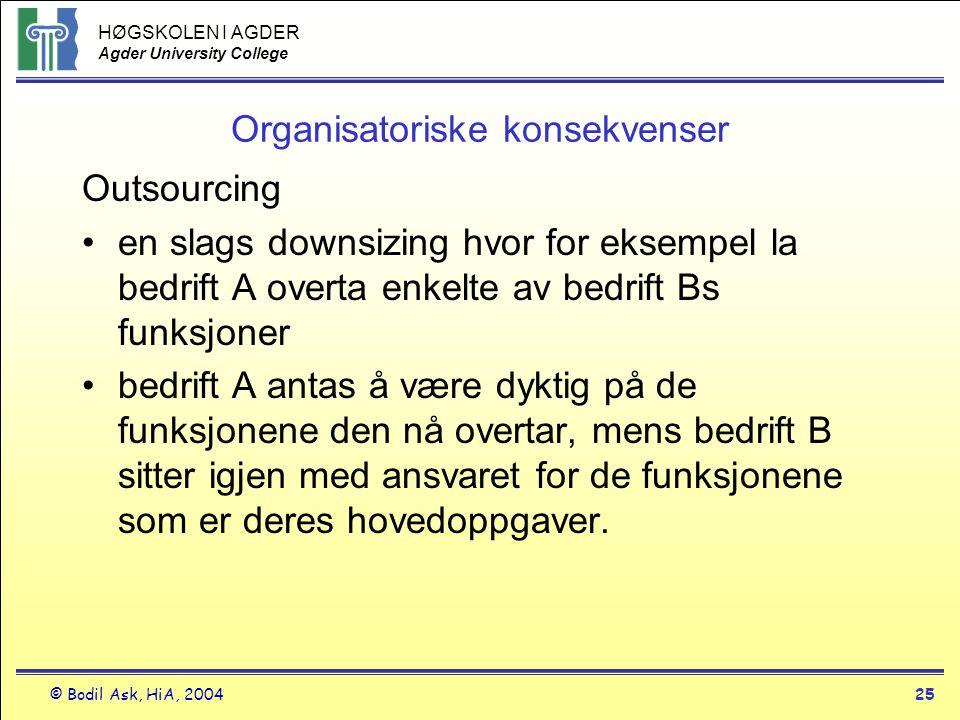 HØGSKOLEN I AGDER Agder University College © Bodil Ask, HiA, 200425 Organisatoriske konsekvenser Outsourcing •en slags downsizing hvor for eksempel la