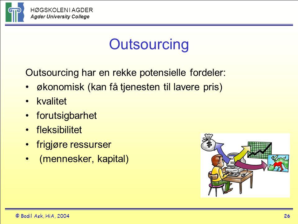 HØGSKOLEN I AGDER Agder University College © Bodil Ask, HiA, 200426 Outsourcing Outsourcing har en rekke potensielle fordeler: •økonomisk (kan få tjen