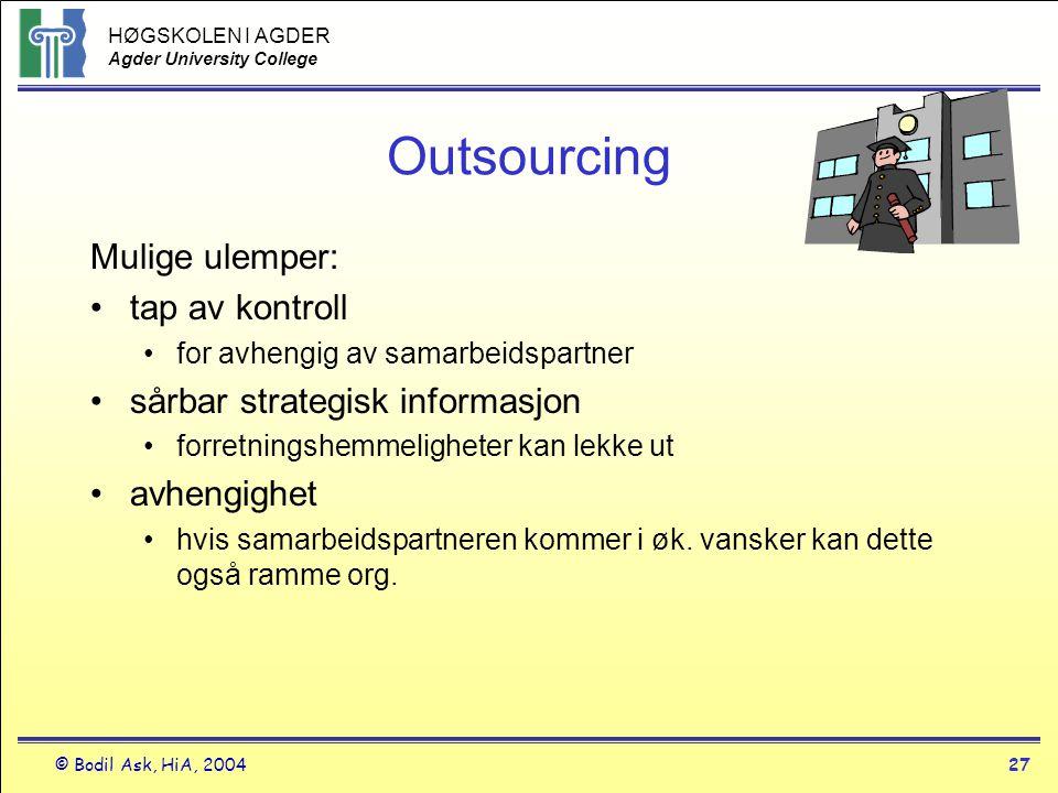 HØGSKOLEN I AGDER Agder University College © Bodil Ask, HiA, 200427 Outsourcing Mulige ulemper: •tap av kontroll •for avhengig av samarbeidspartner •s