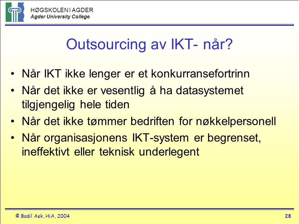 HØGSKOLEN I AGDER Agder University College © Bodil Ask, HiA, 200428 Outsourcing av IKT- når? •Når IKT ikke lenger er et konkurransefortrinn •Når det i