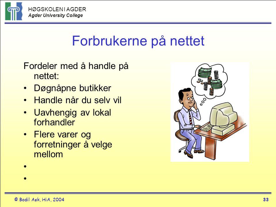 HØGSKOLEN I AGDER Agder University College © Bodil Ask, HiA, 200433 Forbrukerne på nettet Fordeler med å handle på nettet: •Døgnåpne butikker •Handle