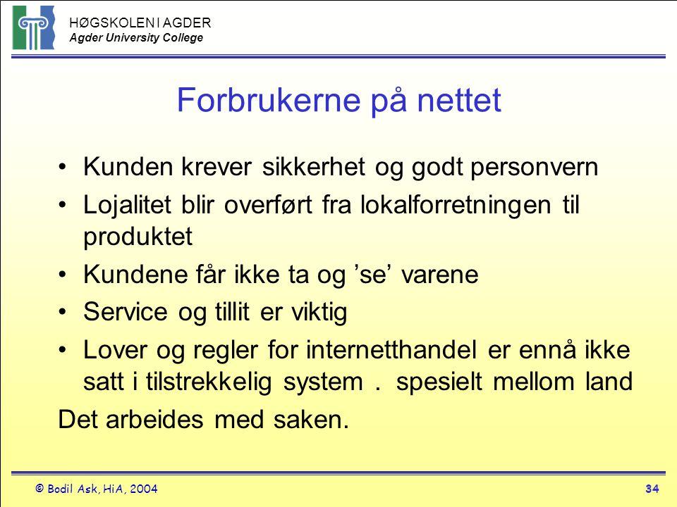 HØGSKOLEN I AGDER Agder University College © Bodil Ask, HiA, 200434 Forbrukerne på nettet •Kunden krever sikkerhet og godt personvern •Lojalitet blir