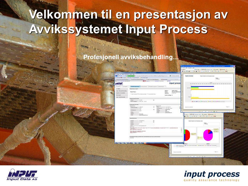 Velkommen til en presentasjon av Avvikssystemet Input Process Profesjonell avviksbehandling…
