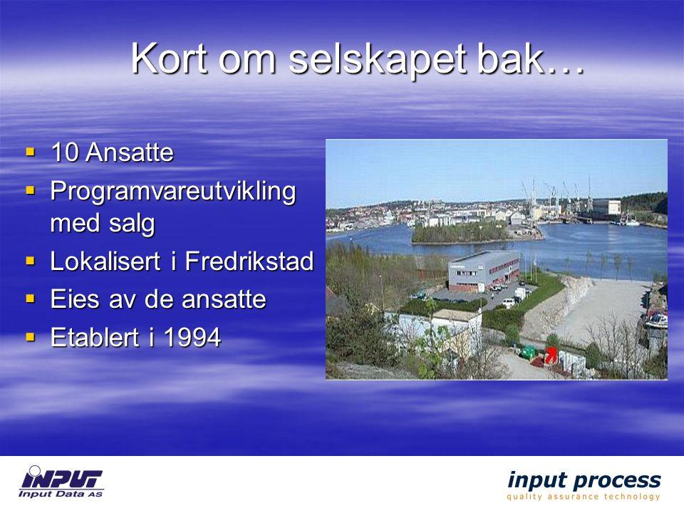Kort om selskapet bak…  10 Ansatte  Programvareutvikling med salg  Lokalisert i Fredrikstad  Eies av de ansatte  Etablert i 1994