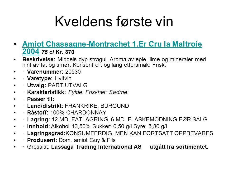 Kveldens første vin •Amiot Chassagne-Montrachet 1.Er Cru la Maltroie 2004 75 cl Kr.