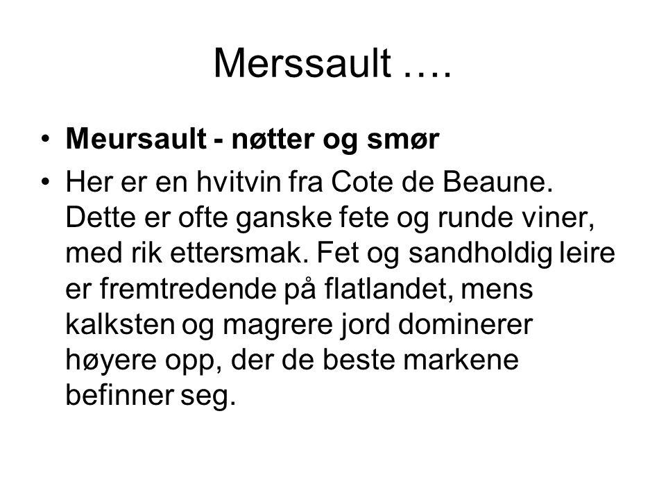 Merssault ….•Meursault - nøtter og smør •Her er en hvitvin fra Cote de Beaune.