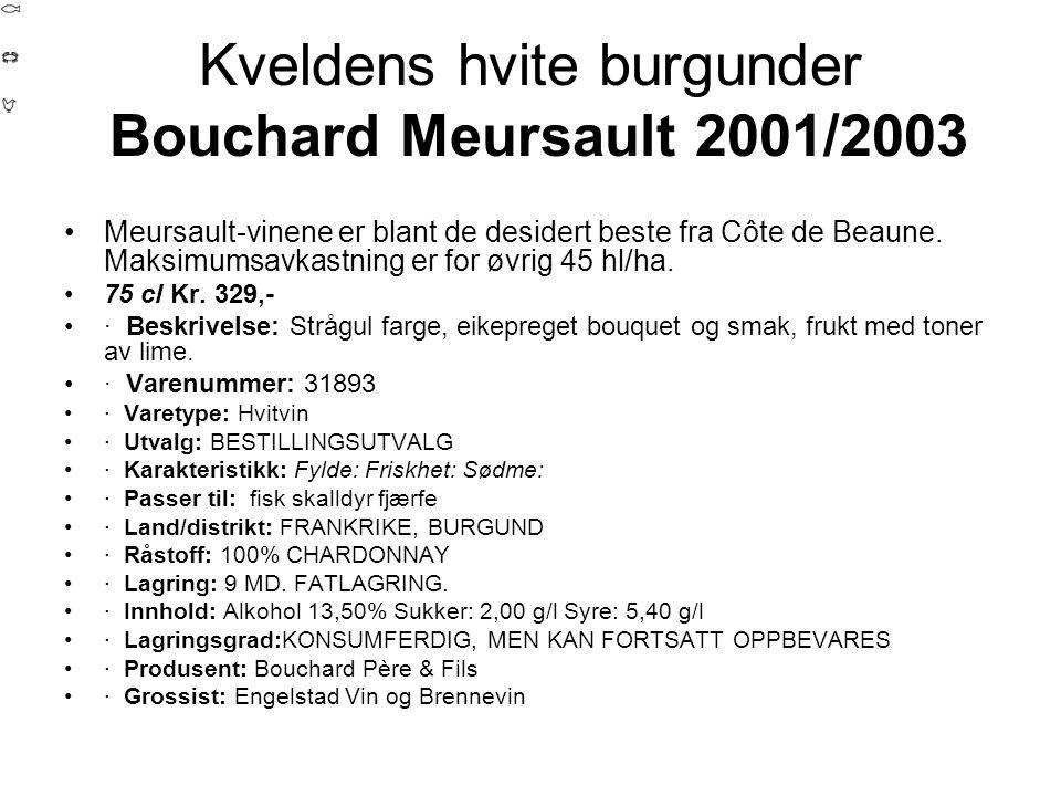 Kveldens hvite burgunder Bouchard Meursault 2001/2003 •Meursault-vinene er blant de desidert beste fra Côte de Beaune.