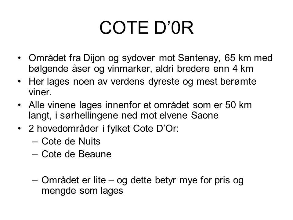 COTE D'0R •Området fra Dijon og sydover mot Santenay, 65 km med bølgende åser og vinmarker, aldri bredere enn 4 km •Her lages noen av verdens dyreste og mest berømte viner.
