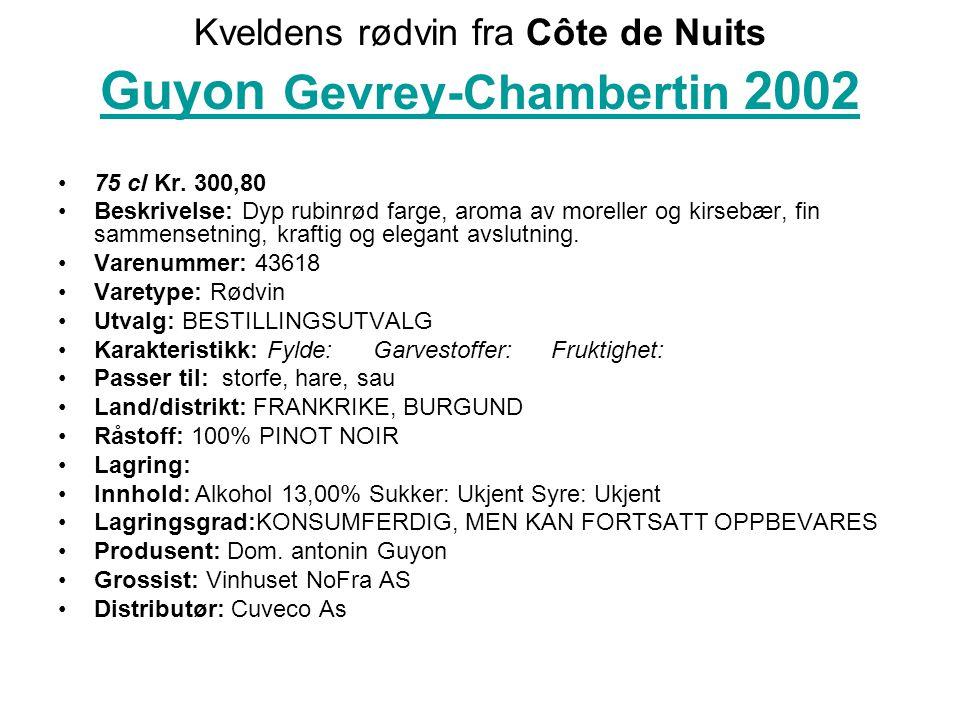 Kveldens rødvin fra Côte de Nuits Guyon Gevrey-Chambertin 2002 Guyon Gevrey-Chambertin 2002 •75 cl Kr.