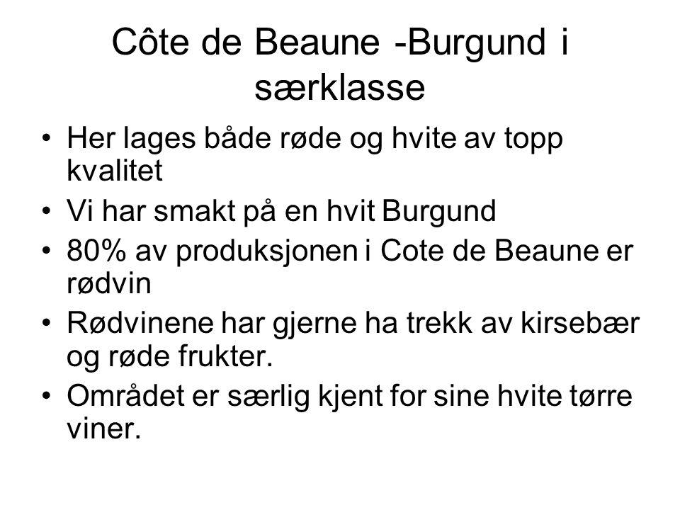Côte de Beaune -Burgund i særklasse •Her lages både røde og hvite av topp kvalitet •Vi har smakt på en hvit Burgund •80% av produksjonen i Cote de Beaune er rødvin •Rødvinene har gjerne ha trekk av kirsebær og røde frukter.