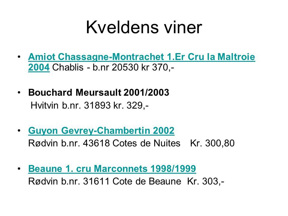 Kveldens viner •Amiot Chassagne-Montrachet 1.Er Cru la Maltroie 2004 Chablis - b.nr 20530 kr 370,-Amiot Chassagne-Montrachet 1.Er Cru la Maltroie 2004 •Bouchard Meursault 2001/2003 Hvitvin b.nr.