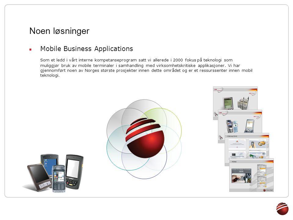 Mobile Business Applications Som et ledd i vårt interne kompetanseprogram satt vi allerede i 2000 fokus på teknologi som muliggjør bruk av mobile terminaler i samhandling med virksomhetskritiske applikasjoner.