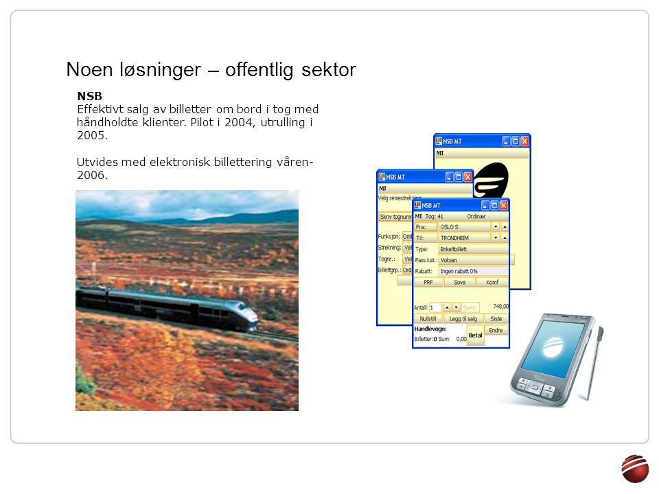 Noen løsninger – offentlig sektor NSB Effektivt salg av billetter om bord i tog med håndholdte klienter. Pilot i 2004, utrulling i 2005. Utvides med e