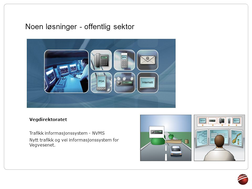 Vegdirektoratet Trafikk informasjonssystem - NVMS Nytt trafikk og vei informasjonssystem for Vegvesenet. Noen løsninger - offentlig sektor