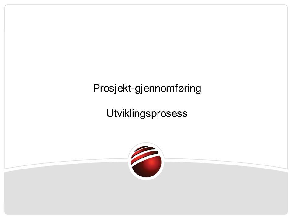 Prosjekt-gjennomføring Utviklingsprosess