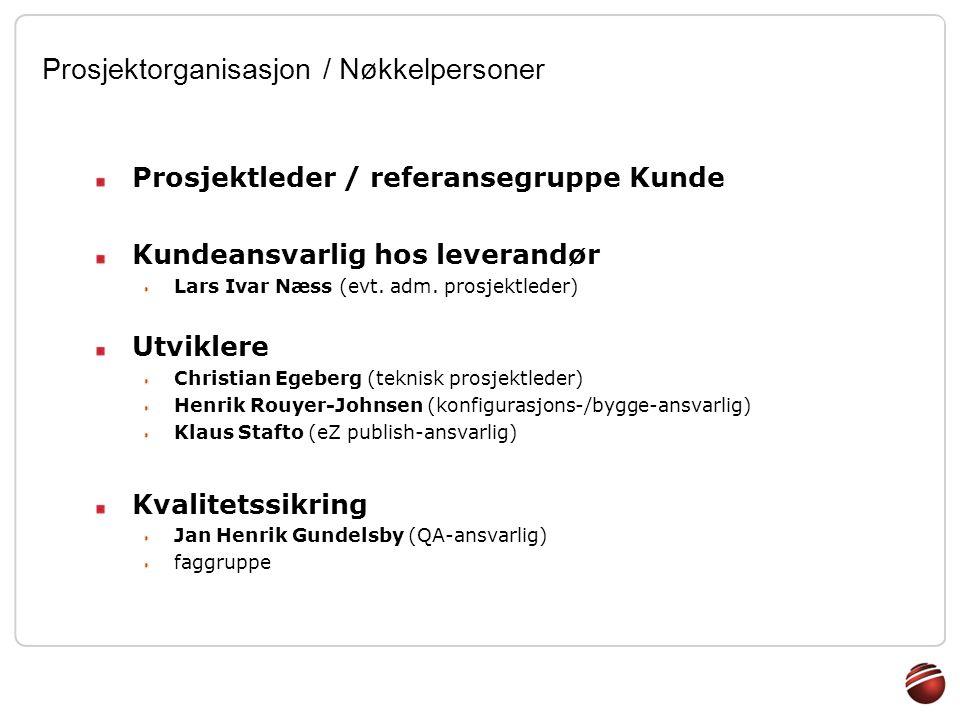 Prosjektorganisasjon / Nøkkelpersoner Prosjektleder / referansegruppe Kunde Kundeansvarlig hos leverandør Lars Ivar Næss (evt. adm. prosjektleder) Utv