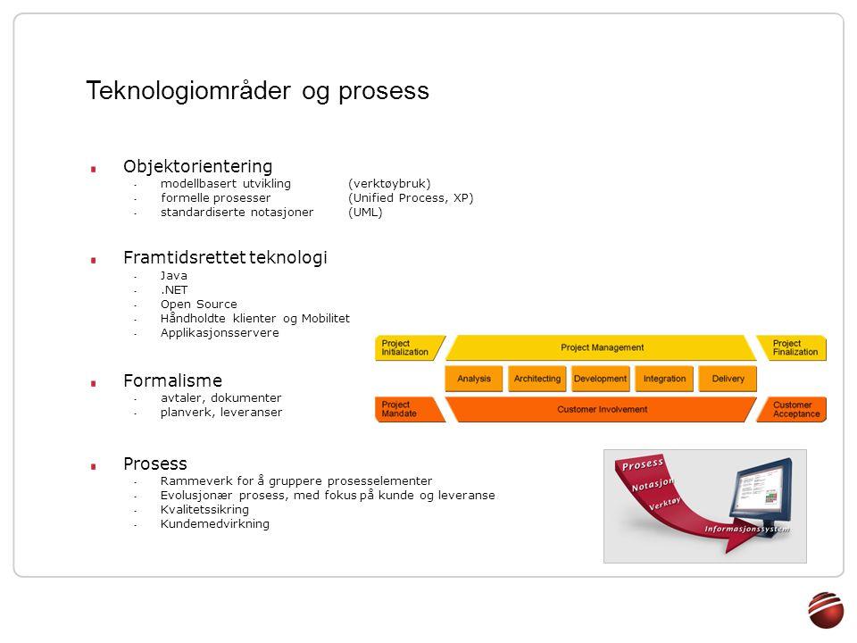 Objektorientering - modellbasert utvikling (verktøybruk) - formelle prosesser (Unified Process, XP) - standardiserte notasjoner (UML) Framtidsrettet teknologi - Java -.NET - Open Source - Håndholdte klienter og Mobilitet - Applikasjonsservere Formalisme - avtaler, dokumenter - planverk, leveranser Prosess - Rammeverk for å gruppere prosesselementer - Evolusjonær prosess, med fokus på kunde og leveranse - Kvalitetssikring - Kundemedvirkning Teknologiområder og prosess