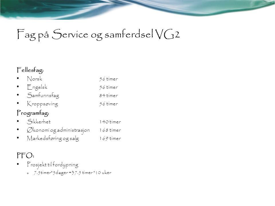 Fag på Service og samferdsel VG2 Fellesfag: • Norsk56 timer • Engelsk56 timer • Samfunnsfag84 timer • Kroppsøving56 timer Programfag: • Sikkerhet140 t