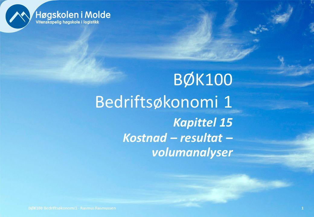 BØK100 Bedriftsøkonomi 1 Kapittel 15 Kostnad – resultat – volumanalyser BØK100 Bedriftsøkonomi 1 - Rasmus Rasmussen1