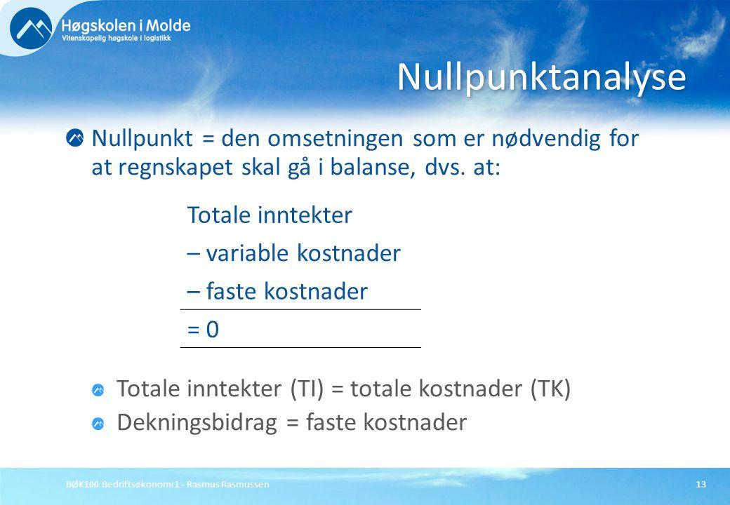 BØK100 Bedriftsøkonomi 1 - Rasmus Rasmussen13 Nullpunkt = den omsetningen som er nødvendig for at regnskapet skal gå i balanse, dvs. at: Totale inntek