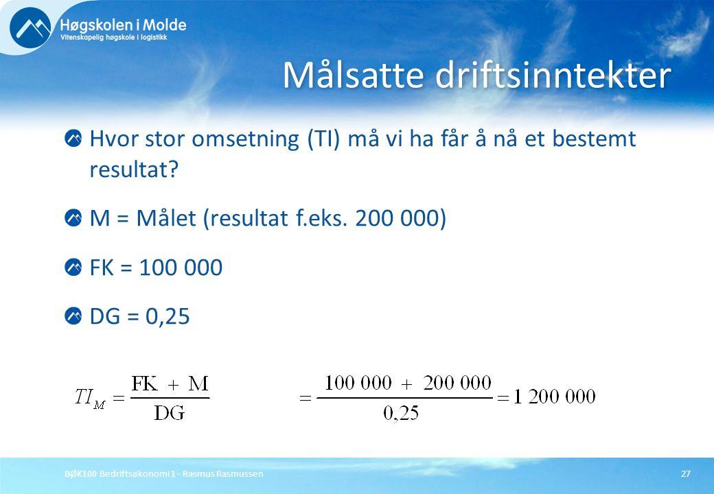 BØK100 Bedriftsøkonomi 1 - Rasmus Rasmussen27 Hvor stor omsetning (TI) må vi ha får å nå et bestemt resultat? M = Målet (resultat f.eks. 200 000) FK =