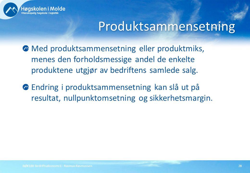 BØK100 Bedriftsøkonomi 1 - Rasmus Rasmussen28 Med produktsammensetning eller produktmiks, menes den forholdsmessige andel de enkelte produktene utgjør