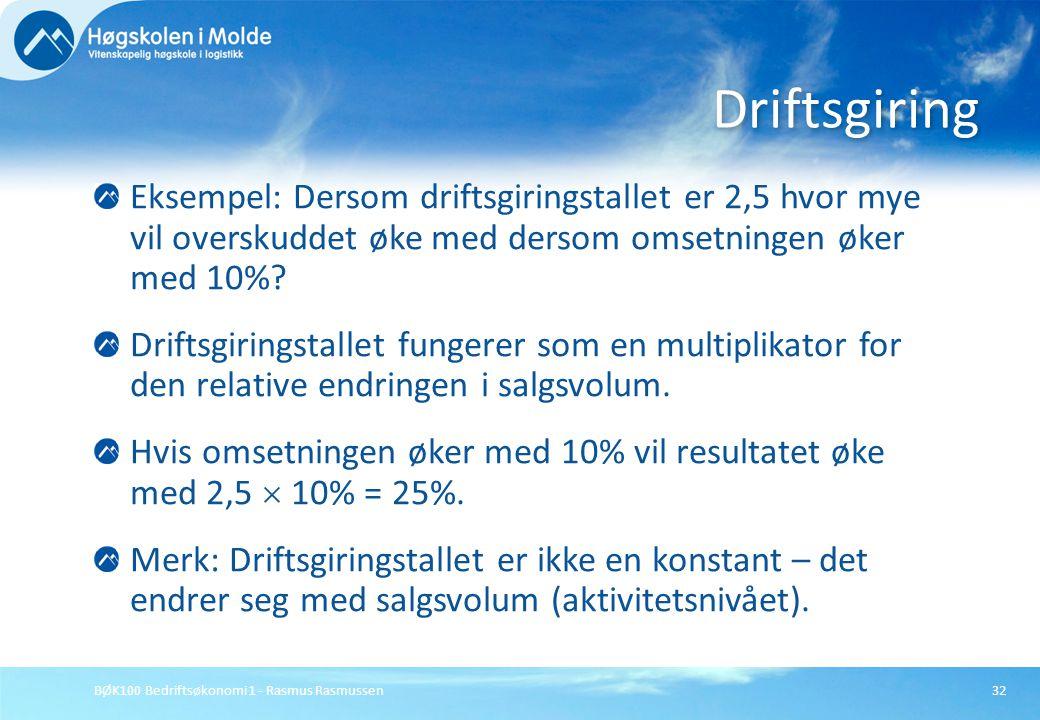 BØK100 Bedriftsøkonomi 1 - Rasmus Rasmussen32 Eksempel: Dersom driftsgiringstallet er 2,5 hvor mye vil overskuddet øke med dersom omsetningen øker med