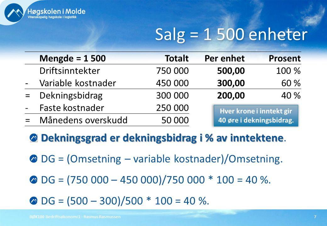 BØK100 Bedriftsøkonomi 1 - Rasmus Rasmussen7 Dekningsgrad er dekningsbidrag i % av inntektene Dekningsgrad er dekningsbidrag i % av inntektene. DG = (