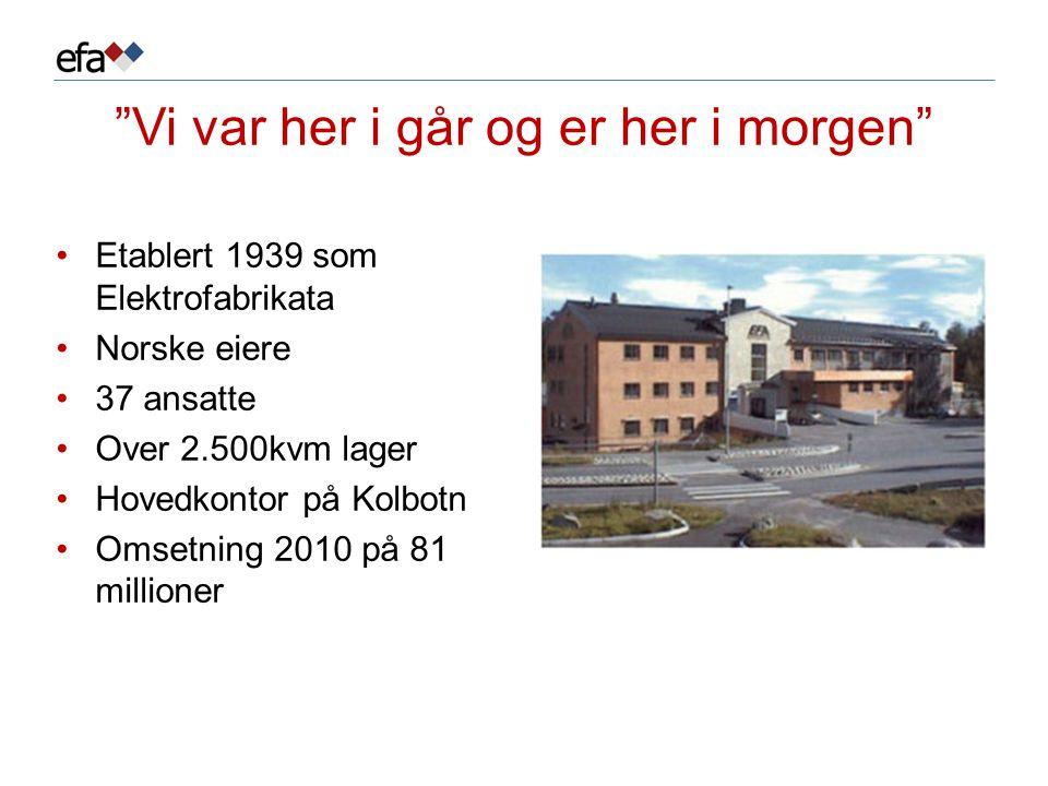 """""""Vi var her i går og er her i morgen"""" •Etablert 1939 som Elektrofabrikata •Norske eiere •37 ansatte •Over 2.500kvm lager •Hovedkontor på Kolbotn •Omse"""