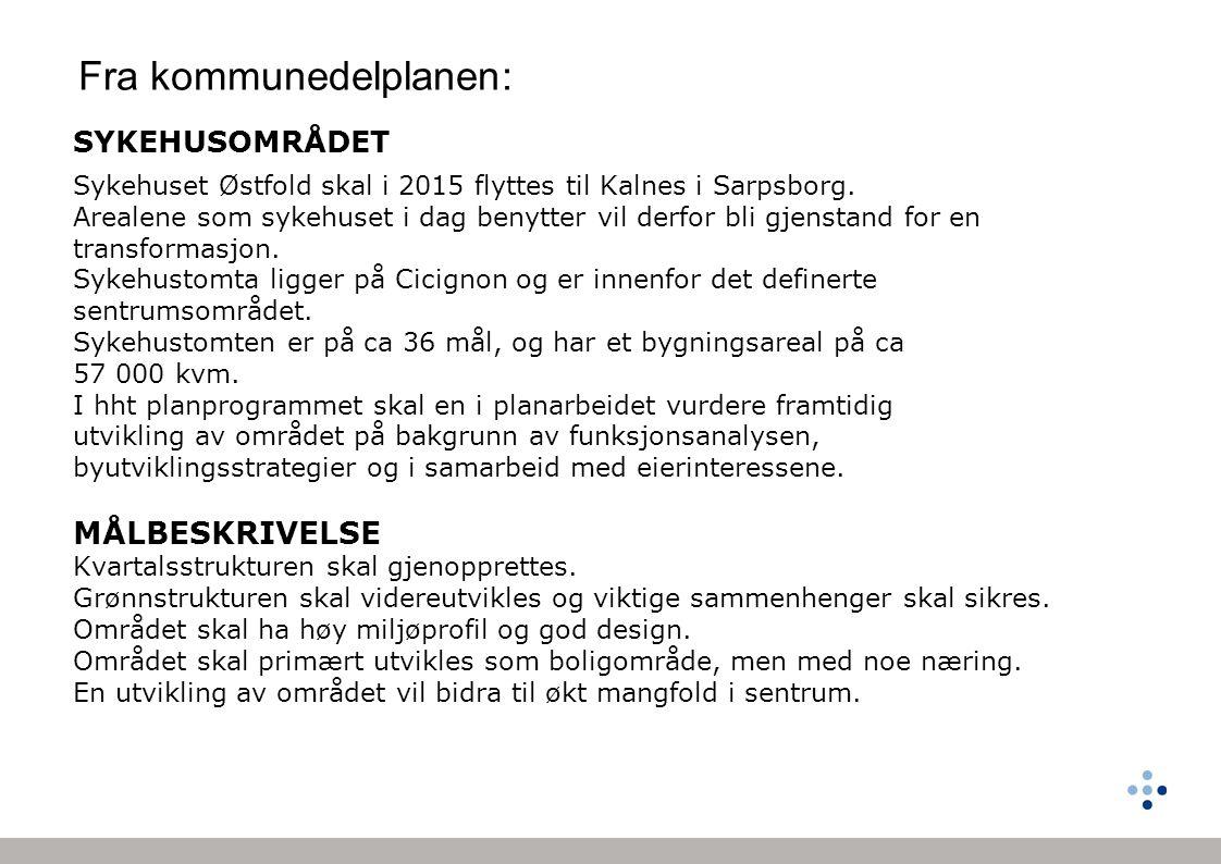SYKEHUSOMRÅDET Sykehuset Østfold skal i 2015 flyttes til Kalnes i Sarpsborg. Arealene som sykehuset i dag benytter vil derfor bli gjenstand for en tra