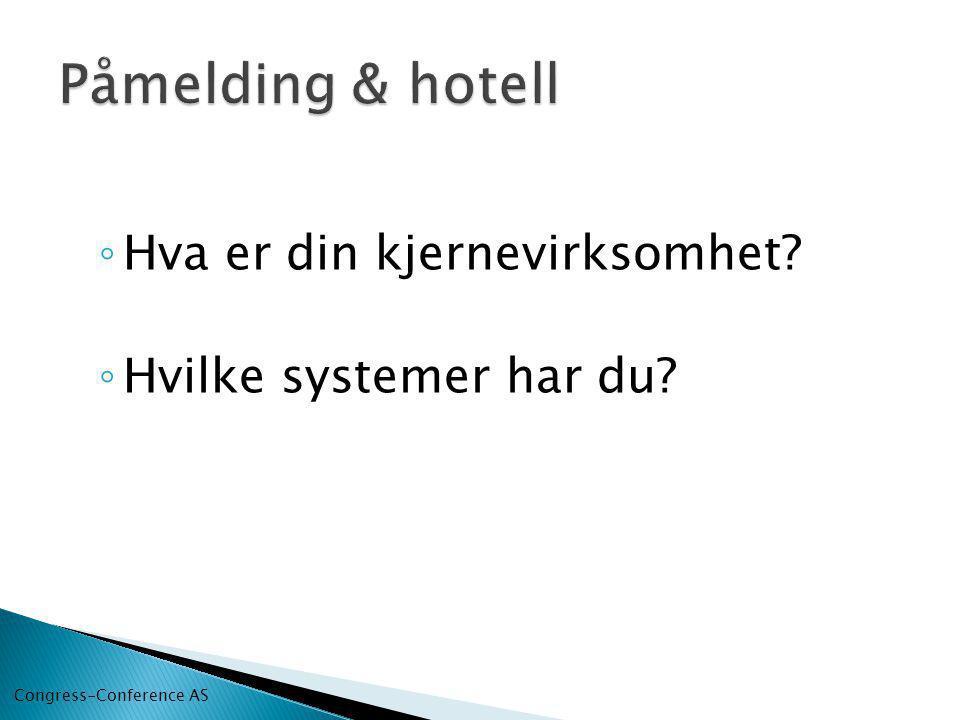 ◦ Hva er din kjernevirksomhet? ◦ Hvilke systemer har du? Congress-Conference AS