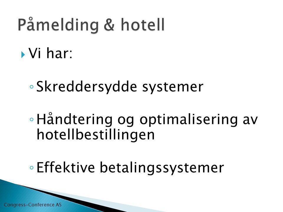  Vi har: ◦ Skreddersydde systemer ◦ Håndtering og optimalisering av hotellbestillingen ◦ Effektive betalingssystemer Congress-Conference AS