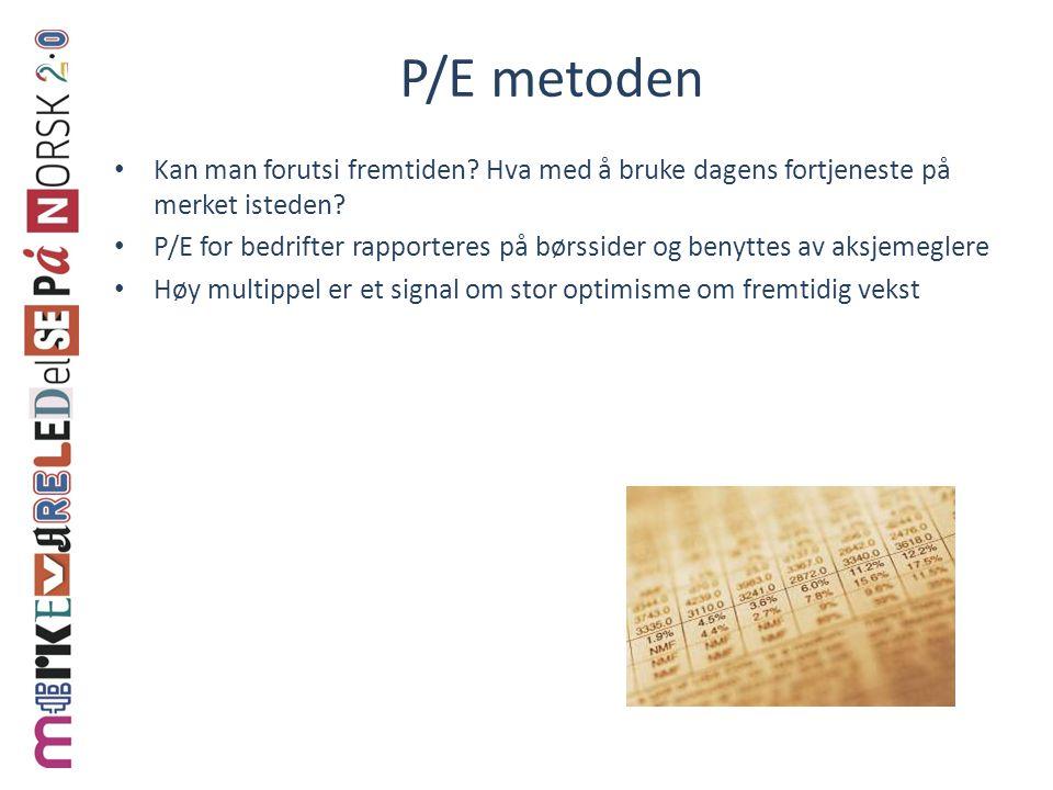 P/E metoden • Kan man forutsi fremtiden.Hva med å bruke dagens fortjeneste på merket isteden.