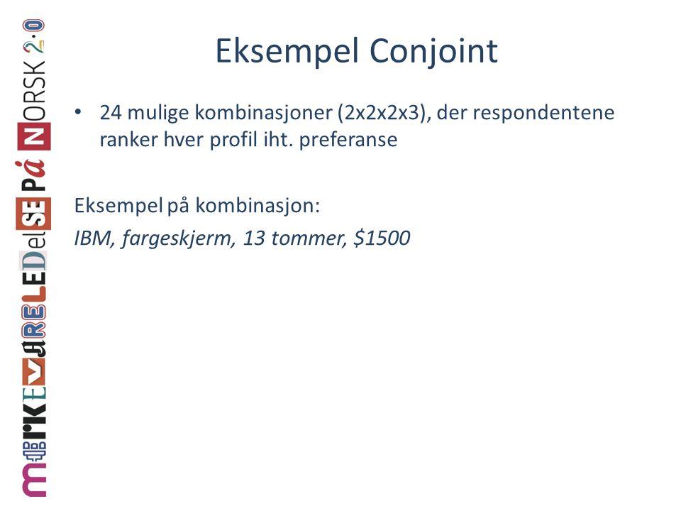 Eksempel Conjoint • 24 mulige kombinasjoner (2x2x2x3), der respondentene ranker hver profil iht.