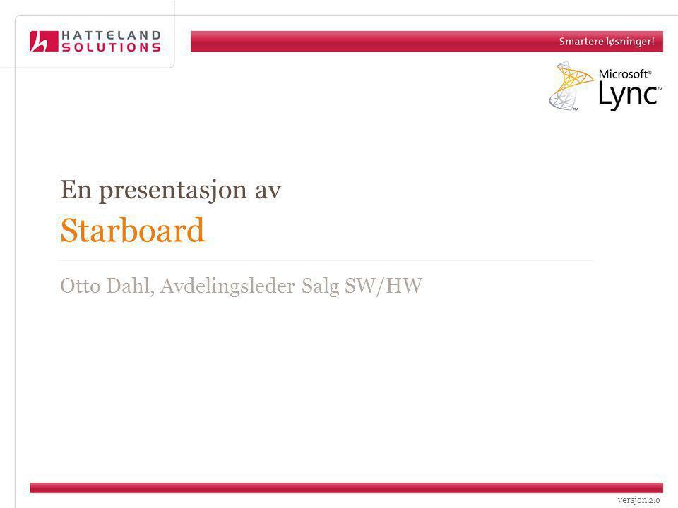versjon 2.0 Starboard En presentasjon av Otto Dahl, Avdelingsleder Salg SW/HW