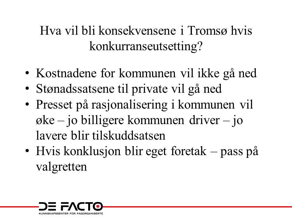 Hva vil bli konsekvensene i Tromsø hvis konkurranseutsetting? • Kostnadene for kommunen vil ikke gå ned • Stønadssatsene til private vil gå ned • Pres